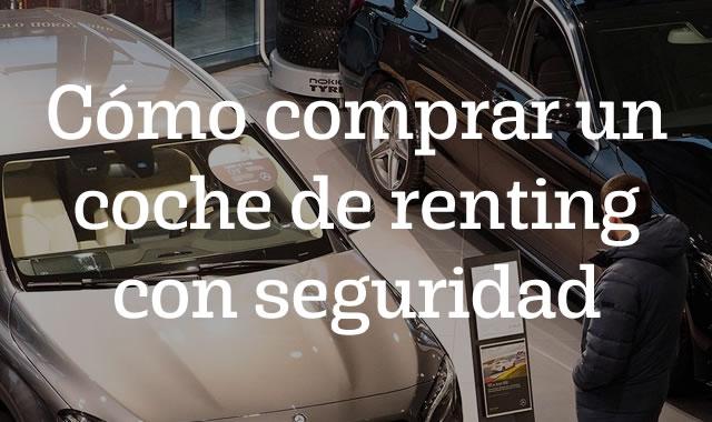 Cómo comprar un coche de renting con seguridad