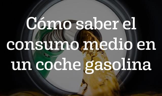 Cómo saber el consumo medio en un coche gasolina