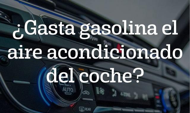 Gasta gasolina el aire acondicionado del coche