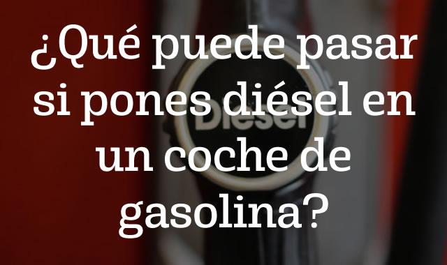 Qué puede pasar si pones diésel en un coche de gasolina