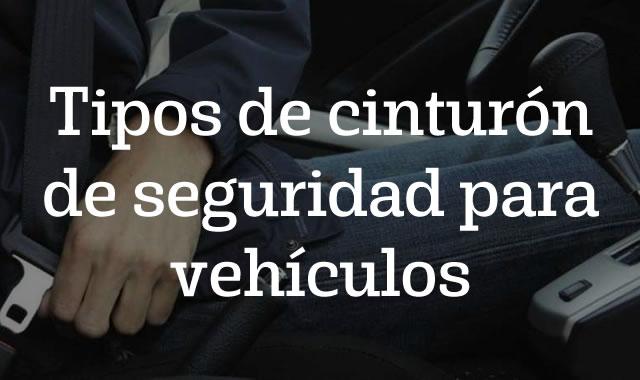 Tipos de cinturón de seguridad para vehículos